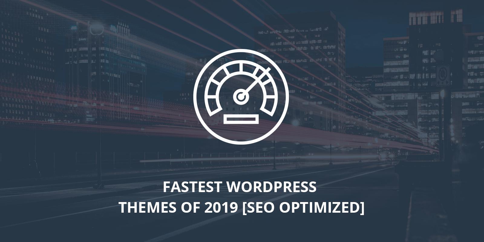 The Fastest WordPress Themes of 2019 [SEO Optimized]